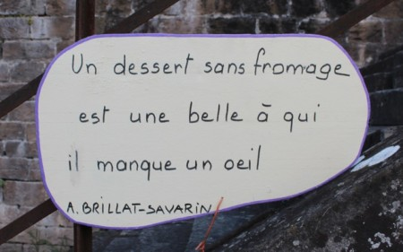 """A dessert without cheese is like a beautiful woman who is missing an eye"" - Anthelme Brillat-Savarin"