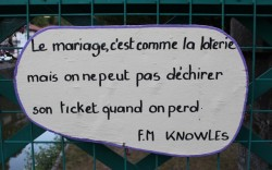 """Marriage is like a lottery, but you can't tear up the ticket if you loose"" - F.M. Knowles"